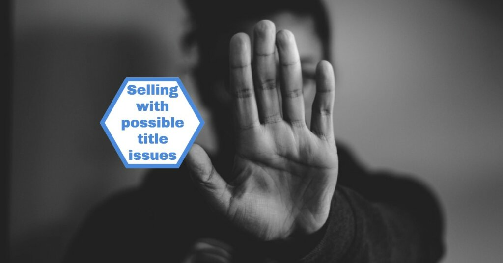 Title issues must be resolved before you sell … but we're pretty good at figuring out what needs to be done. But find out more here if you want to work on it on your own:
