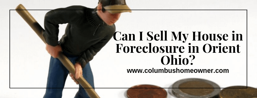 Sell My House in Foreclosure in Orient Ohio
