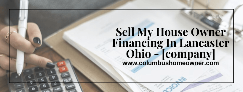Sell My House Owner Financing In Lancaster Ohio - I Buy Houses Columbus