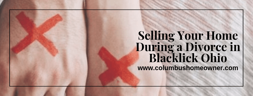 Sell my Home During a Divorce in Blacklick Ohio