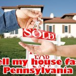 sell my house fast Pennsylvania