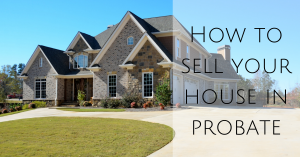 The Benefits Of Selling A Probate Property With A Council Bluffs and Omaha Agent
