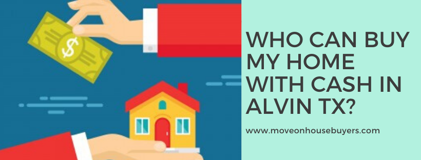 We buy properties in Alvin TX