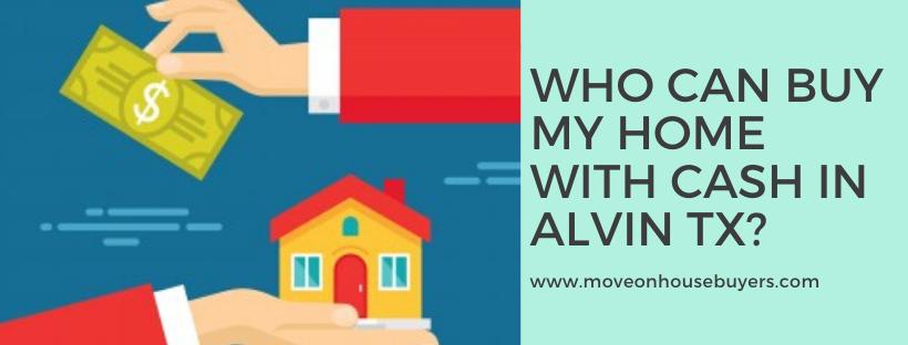 We buy houses in Alvin TX