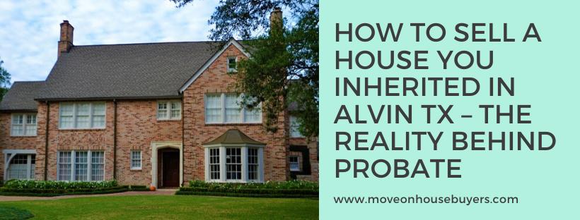 We buy houses in Alvin, Texas