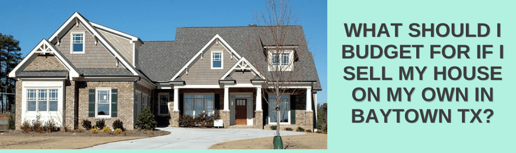 Sell your home in Baytown TX