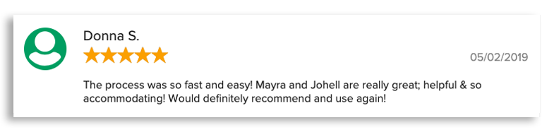 The process was so fast and easy! Mayra and Johell are really great; helpful & so accommodating! Would definitely recommend and use again!