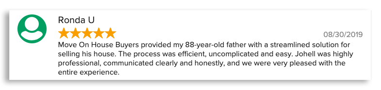 Move On House Buyers provided my 88-year-old father with a streamlined solution for selling his house. The process was efficient, uncomplicated and easy. Johell was highly professional, communicated clearly and honestly, and we were very pleased with the entire experience.
