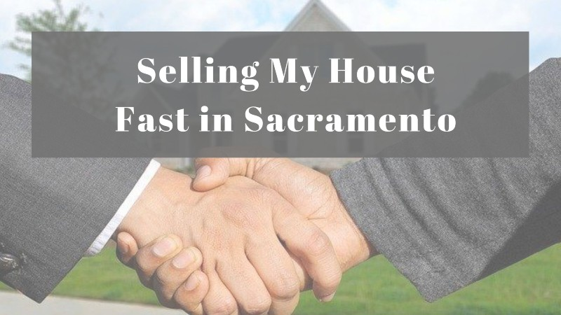 selling my house fast in Sacramento CA