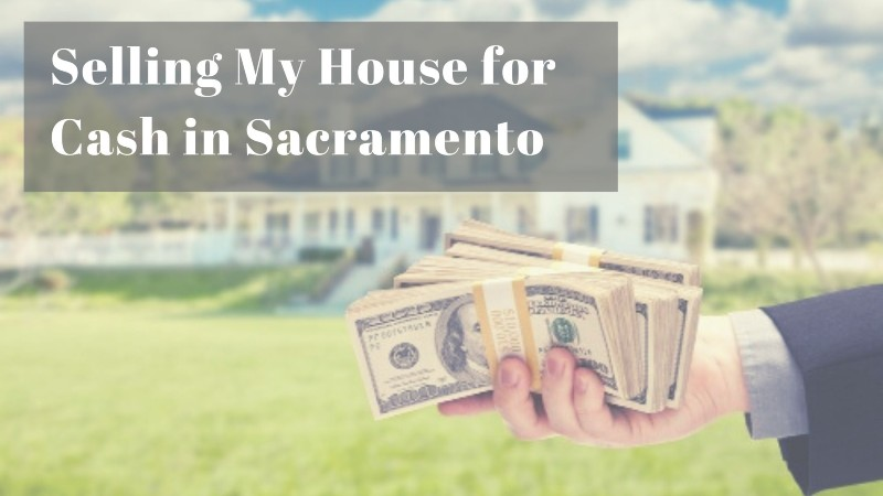 selling my house for cash in Sacramento CA