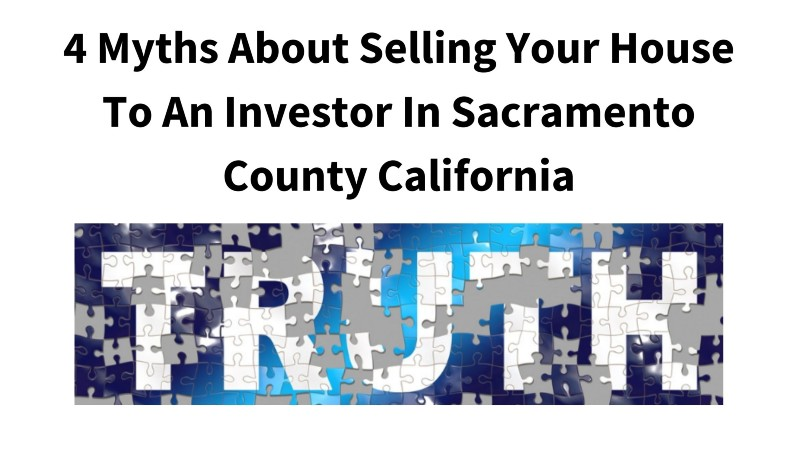 4 myths about selling your house to an investor in Sacramento County California