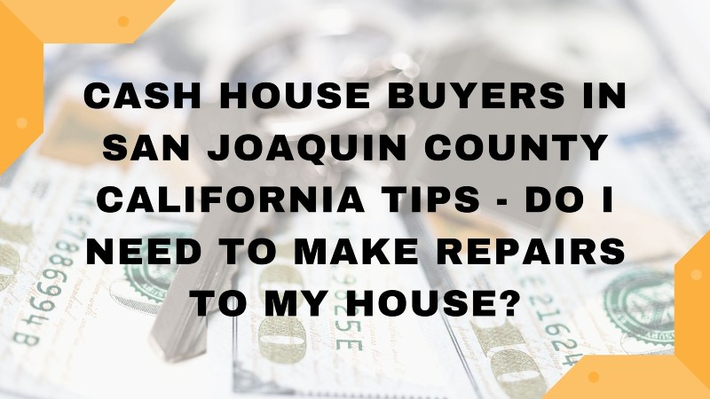 We buy houses in San Joaquin County CA