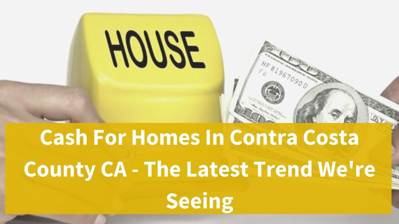 Sell my house fast for cash in Contra Costa County CA