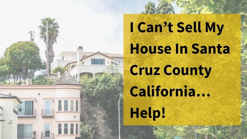 We buy homes in Santa Cruz County CA