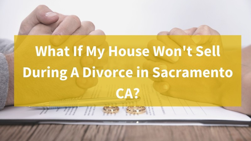 sell my house during divorce in Sacramento CA