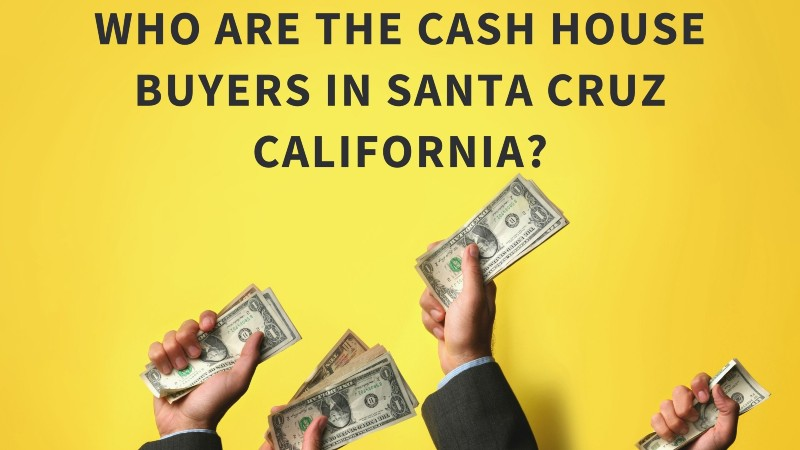 Cash home buyers in Santa Cruz California