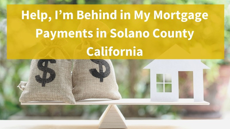 What to do when you are behind in your mortgage payments in Solano County California