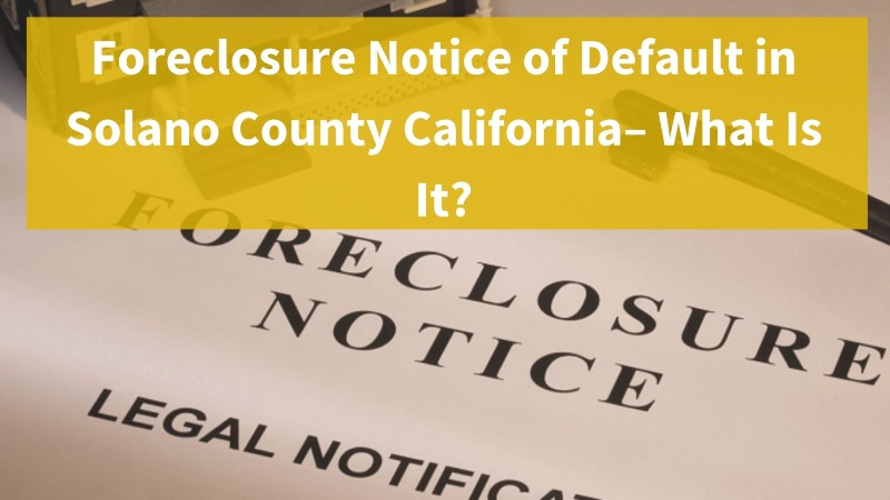 What is a foreclosure notice of default in Solano County