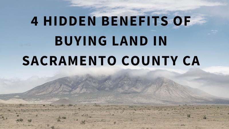 hidden benefits of buying land in Sacramento County CA