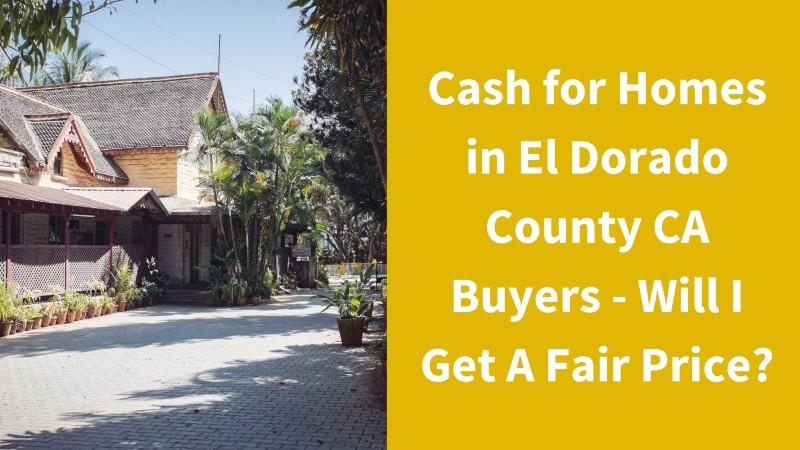 We buy homes in El Dorado County for cash