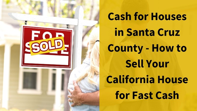 We buy houses for cash in Santa Cruz County California