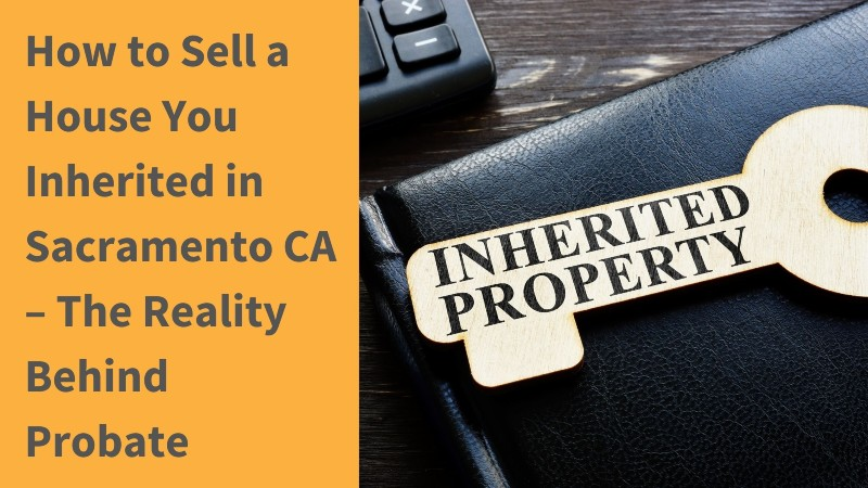 how to sell a house you inherited in Sacramento CA
