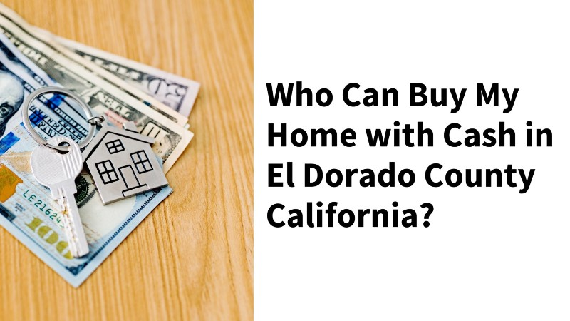We buy homes in El Dorado County CA in cash