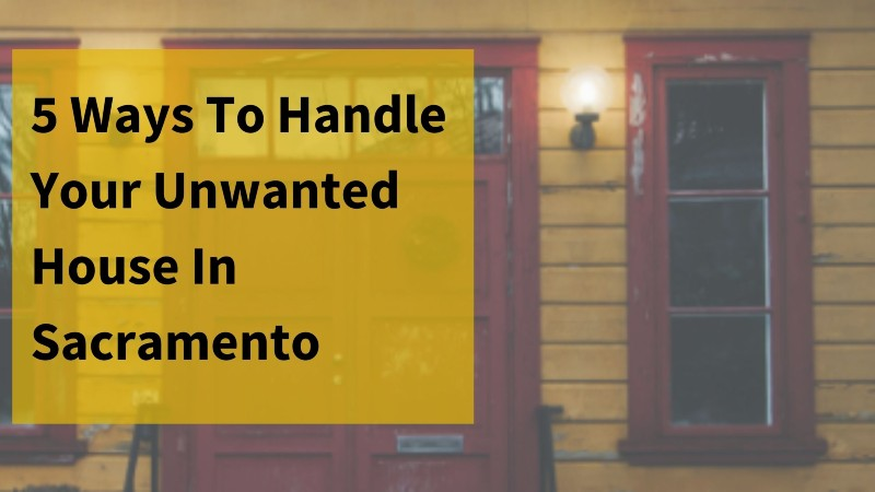 Sell your unwanted house in Sacramento
