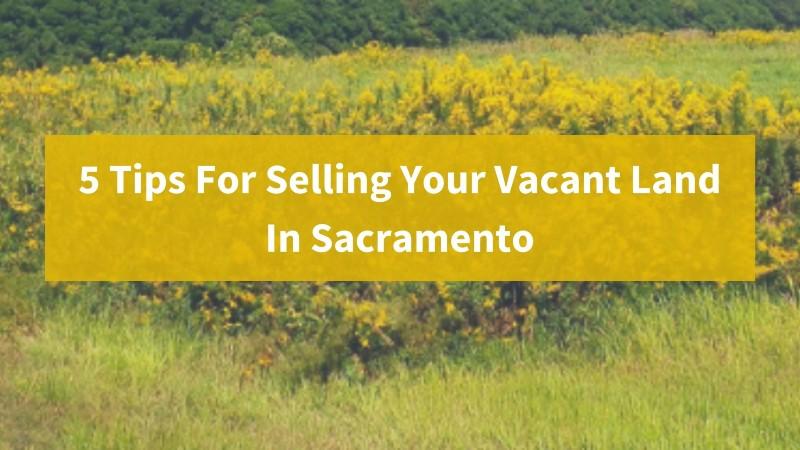 We buy vacant lands in Sacramento California