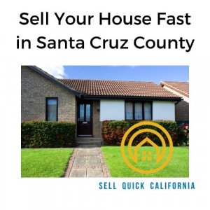 Sell house fast in Santa Cruz County