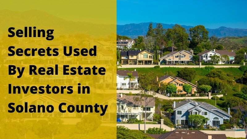 We buy houses in Solano County CA