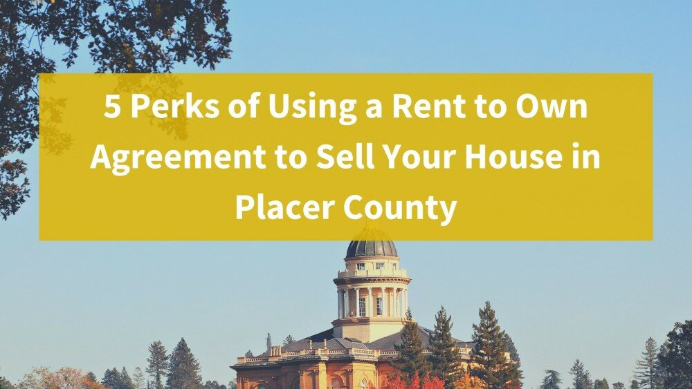 We buy houses in Placer County