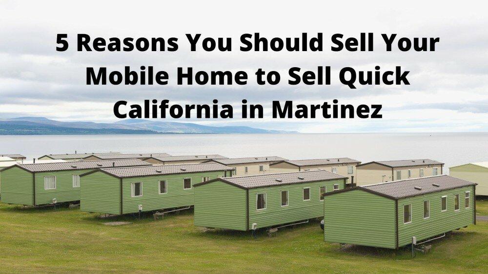 We buy mobile homes in Martinez CA