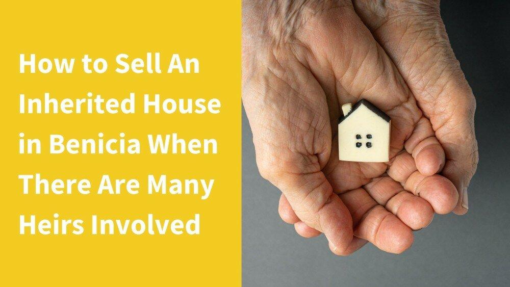 We buy inherited houses in Benicia