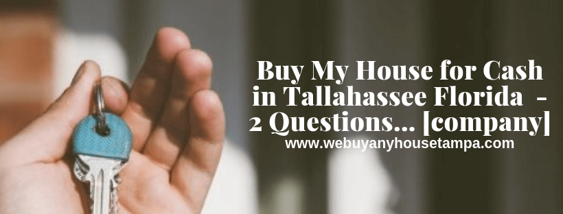 We buy properties in Tallahassee FL