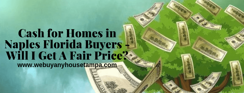 Cash for Homes in Naples Florida Buyers - Will I Get A Fair Price