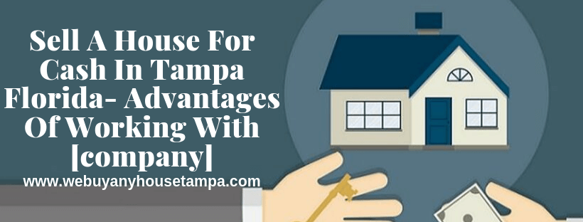 Sell A House For Cash In Tampa Florida- Advantages Of Working With Esteemed Property Buyers LLC