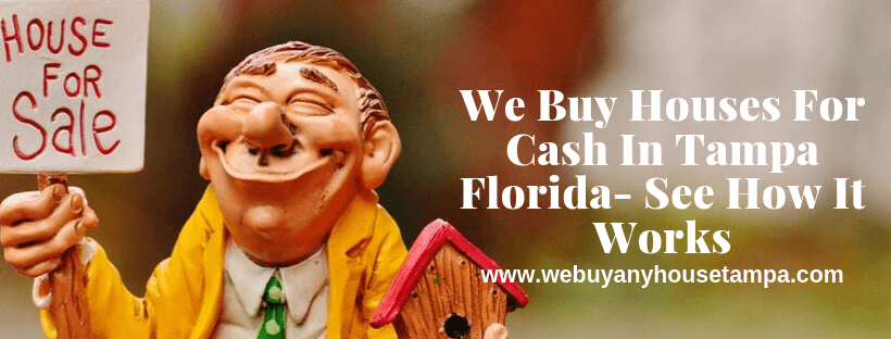 We Buy Houses For Cash In Tampa Florida
