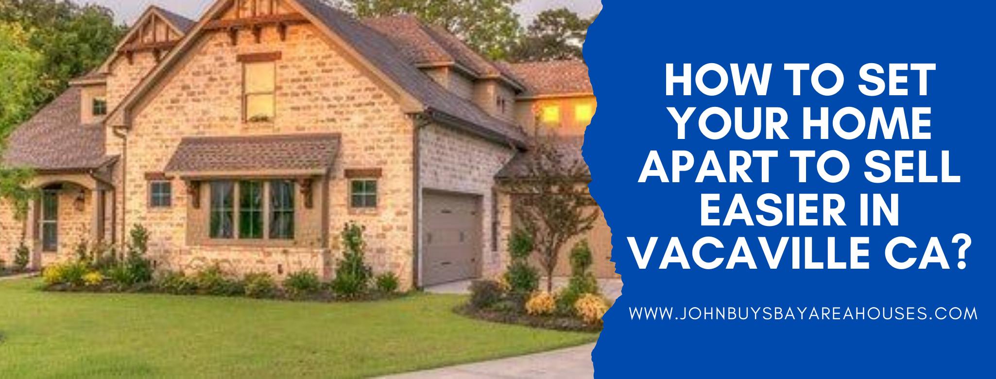 We buy properties in Vacaville CA