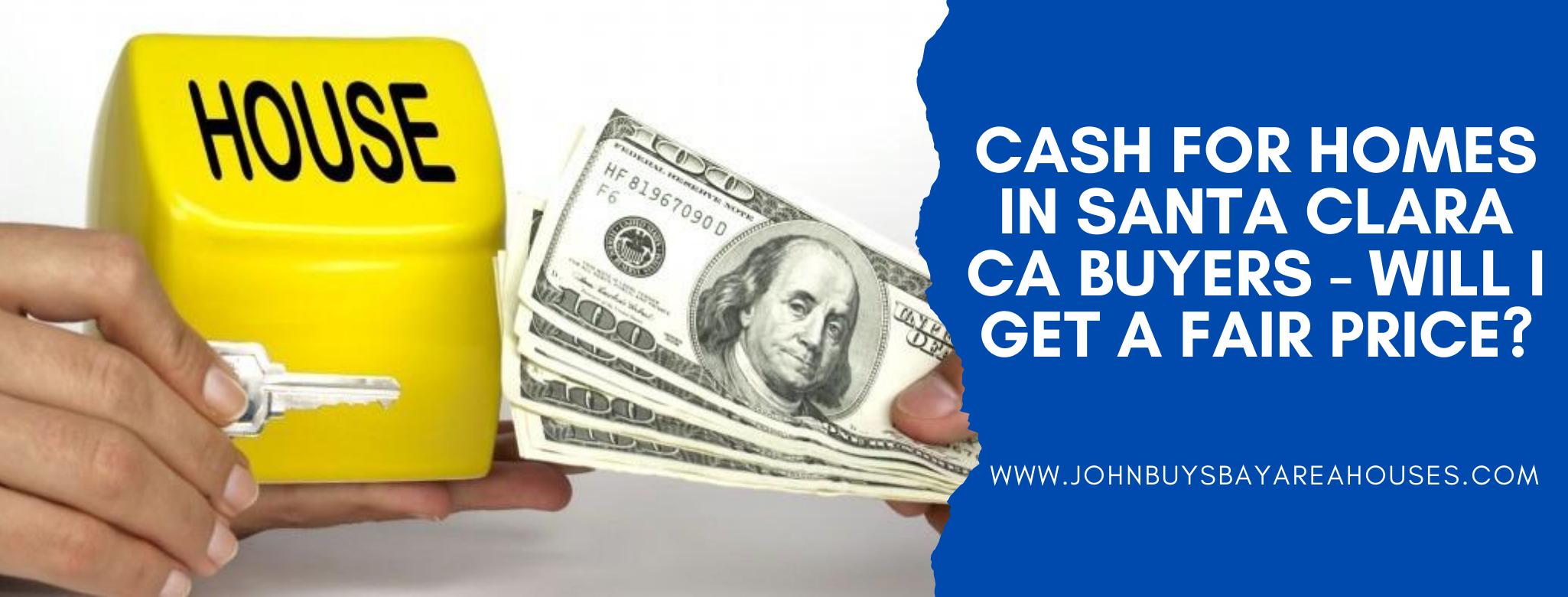 We buy properties in Santa Clara CA
