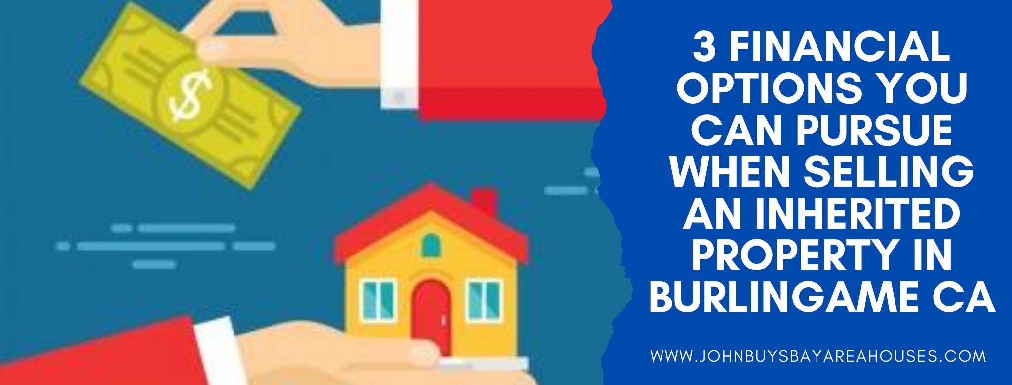 We buy properties in Burlingame CA