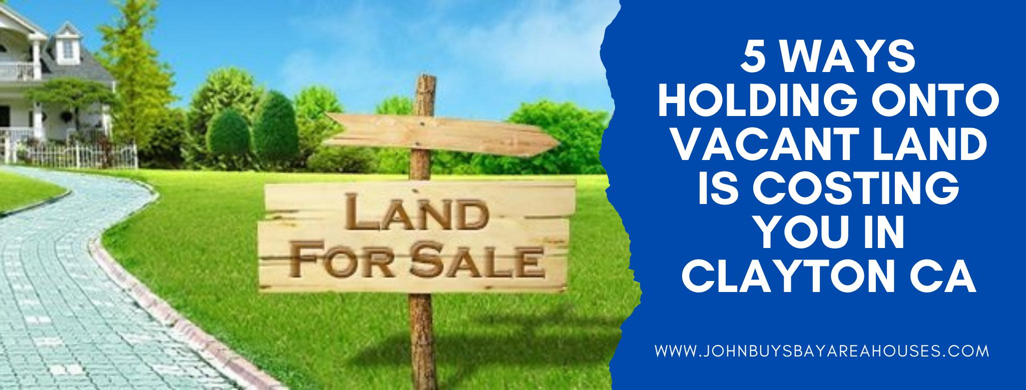 We buy properties in Clayton CA