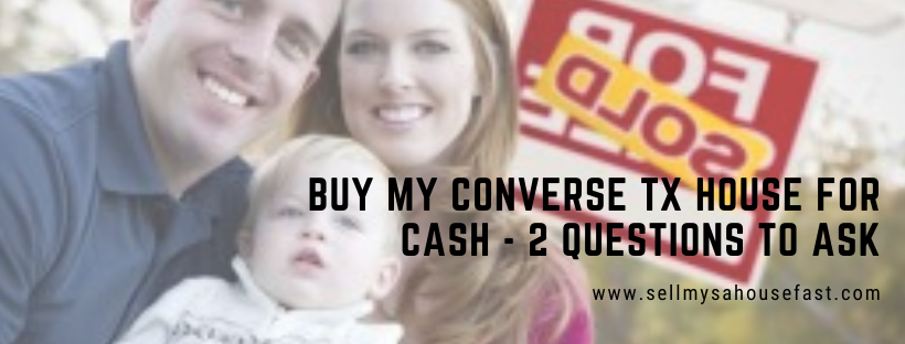 We buy houses in Converse Texas