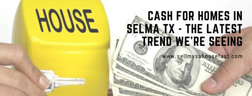 We buy houses in Selma TX