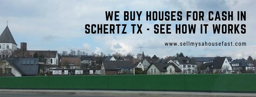 We buy properties in Schertz TX