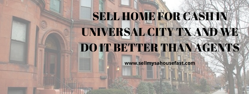 We buy houses in Universal City TX