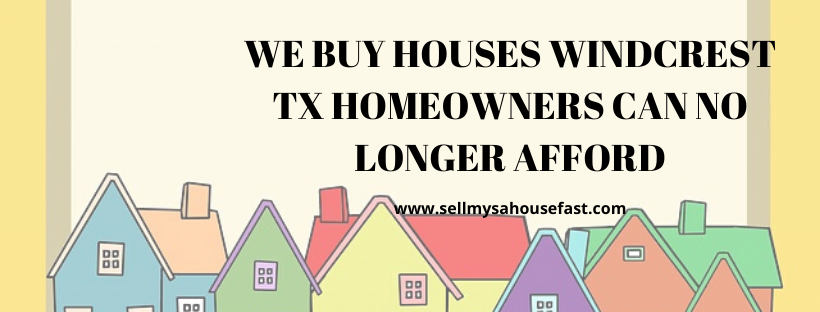 We buy houses in Windcrest TX