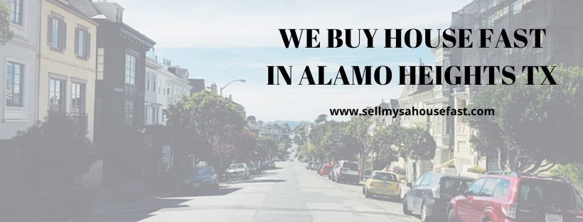 We buy houses in Alamo Heights TX