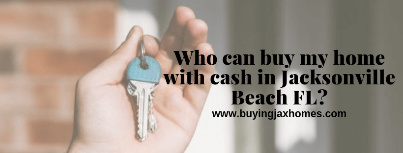 who will buy my house in Jacksonville Beach FL