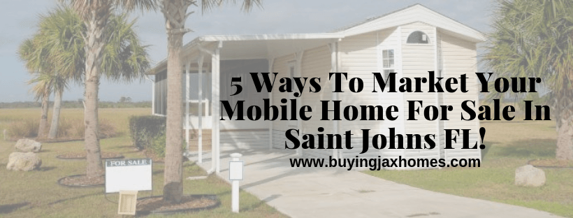 How To Market Your Mobile Home For Sale In Saint Johns FL